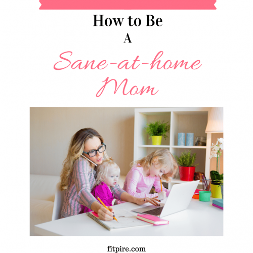 How to Be A Sane-At-Home Mom