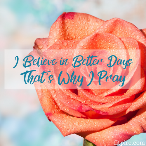 Despite Everything Going On – I Believe In Better Days